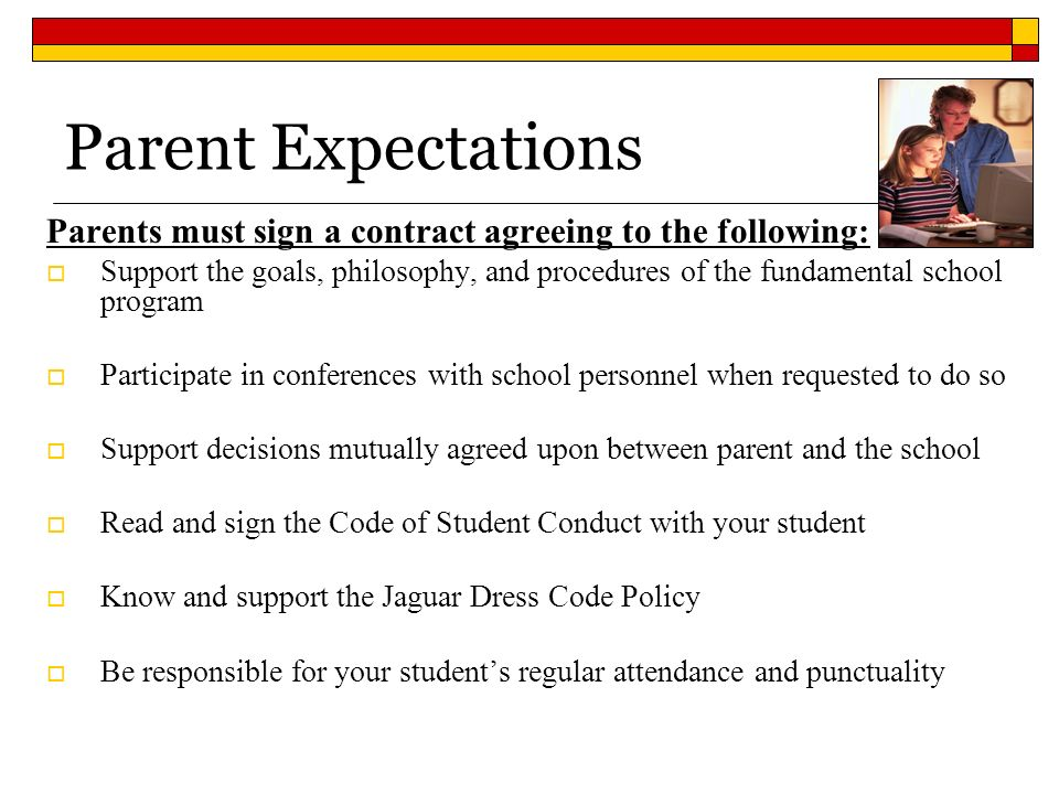 Parent Expectations Parents must sign a contract agreeing to the following: Support the goals, philosophy, and procedures of the fundamental school pr