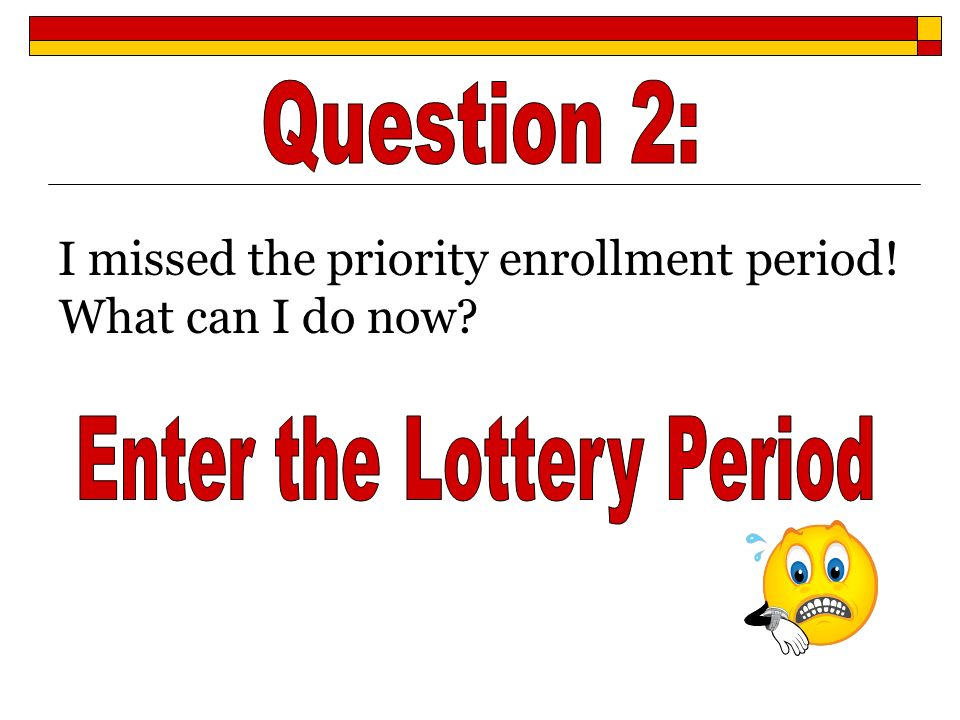 I missed the priority enrollment period! What can I do now?