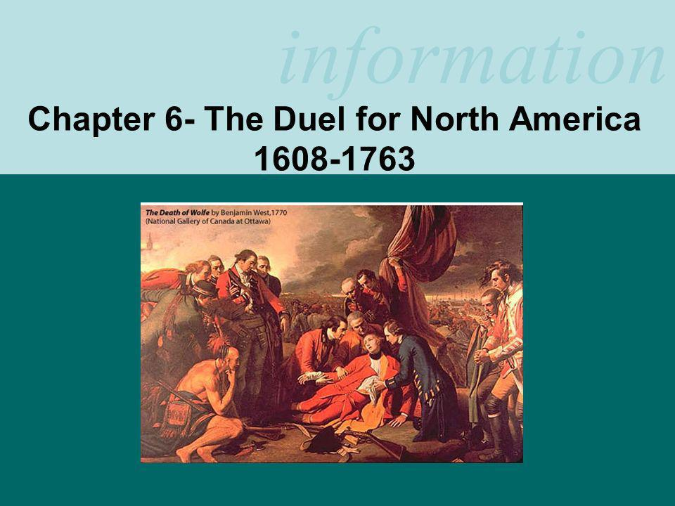 information Chapter 6- The Duel for North America 1608-1763