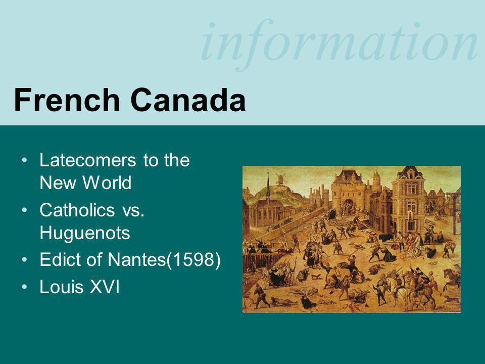 information French Canada Latecomers to the New World Catholics vs. Huguenots Edict of Nantes(1598) Louis XVI
