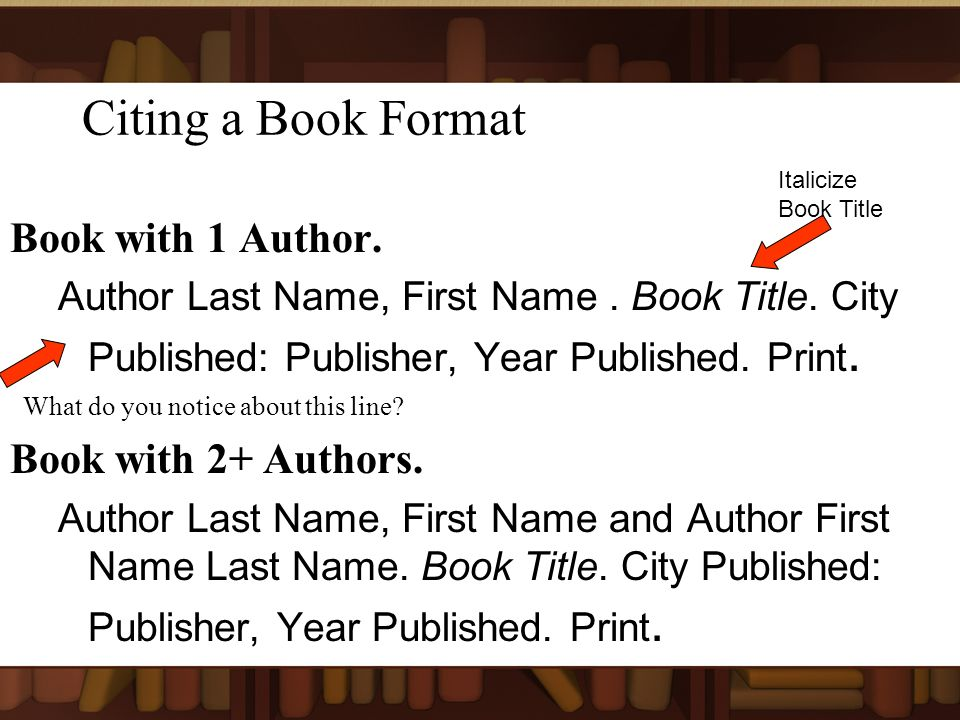 Citing a Book Format Book with 1 Author. Author Last Name, First Name.