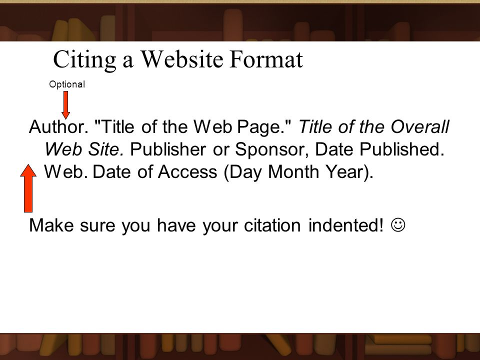 Citing a Website Format Author. Title of the Web Page. Title of the Overall Web Site.