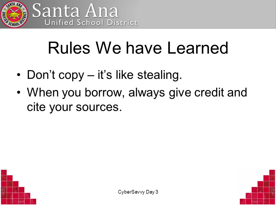 CyberSavvy Day 3 Rules We have Learned Dont copy – its like stealing.