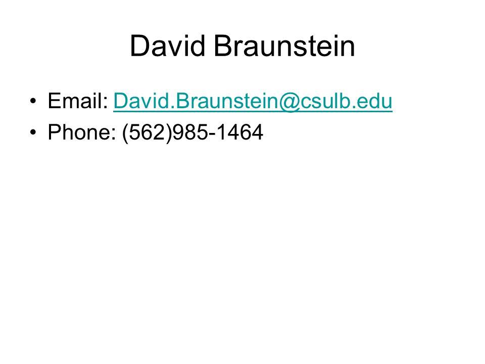 David Braunstein Email: David.Braunstein@csulb.eduDavid.Braunstein@csulb.edu Phone: (562)985-1464