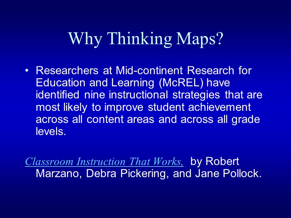 Why Thinking Maps? Researchers at Mid-continent Research for Education and Learning (McREL) have identified nine instructional strategies that are mos