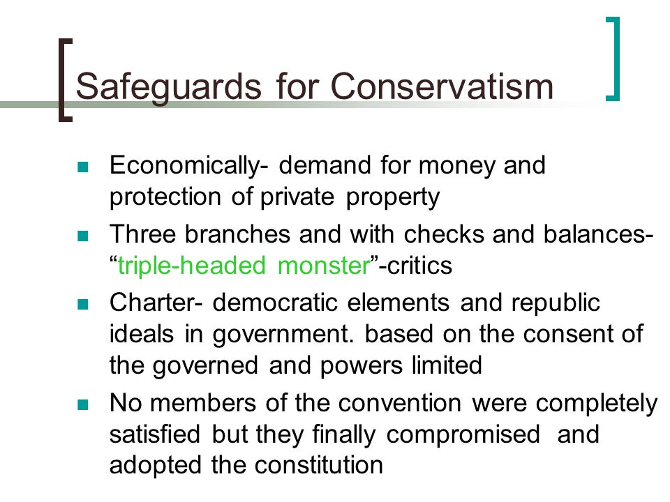 Safeguards for Conservatism Economically- demand for money and protection of private property Three branches and with checks and balances-triple-heade