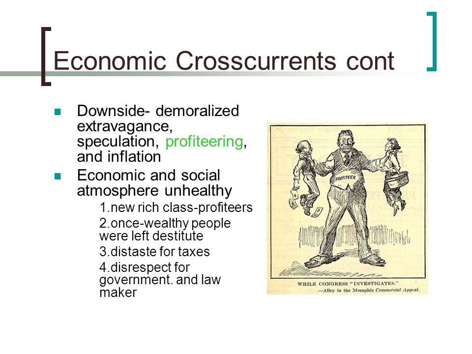 Economic Crosscurrents cont Downside- demoralized extravagance, speculation, profiteering, and inflation Economic and social atmosphere unhealthy 1.ne