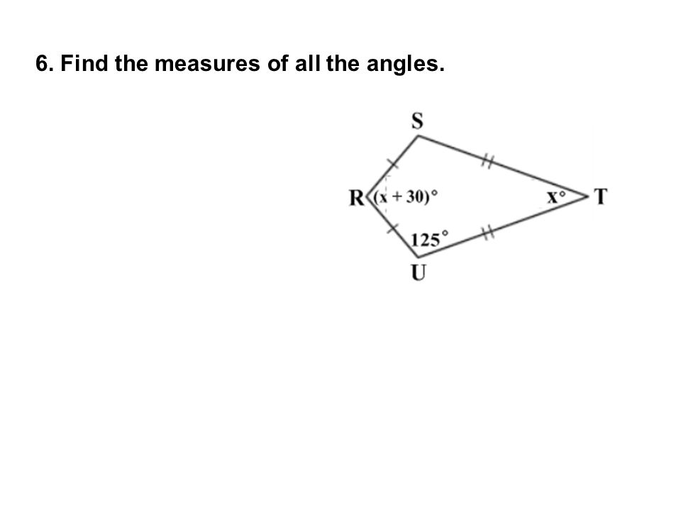6. Find the measures of all the angles.