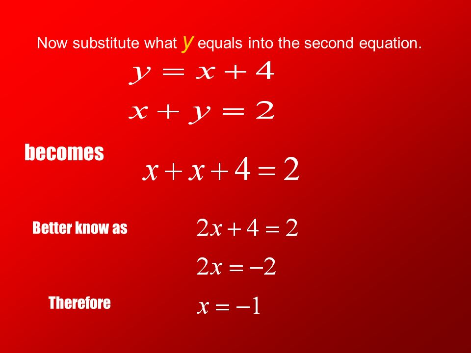 Now lets suppose for a moment that you are given a set of equations like this.. Choosing to isolate y in the first equation the result is :