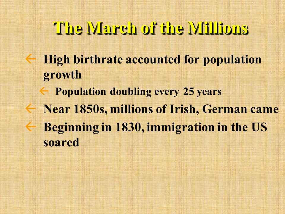 The March of the Millions ßHigh birthrate accounted for population growth ßPopulation doubling every 25 years ßNear 1850s, millions of Irish, German c
