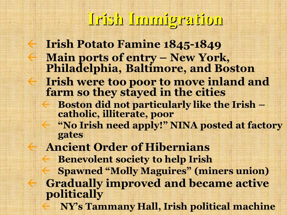 Irish Immigration ßIrish Potato Famine 1845-1849 ßMain ports of entry – New York, Philadelphia, Baltimore, and Boston ßIrish were too poor to move inl
