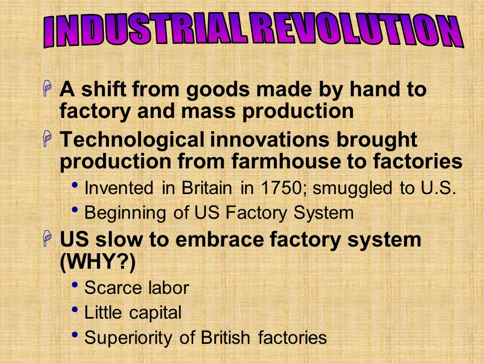 A shift from goods made by hand to factory and mass production Technological innovations brought production from farmhouse to factories Invented in Br