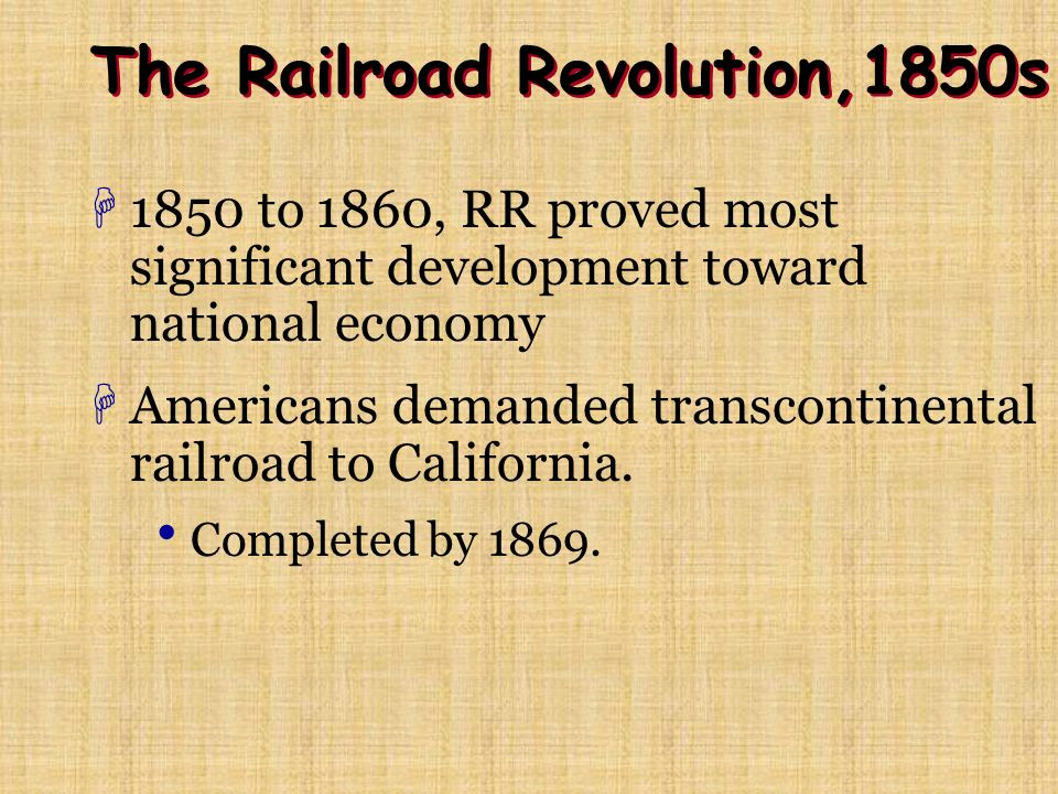 The Railroad Revolution,1850s H1850 to 1860, RR proved most significant development toward national economy HAmericans demanded transcontinental railroad to California.