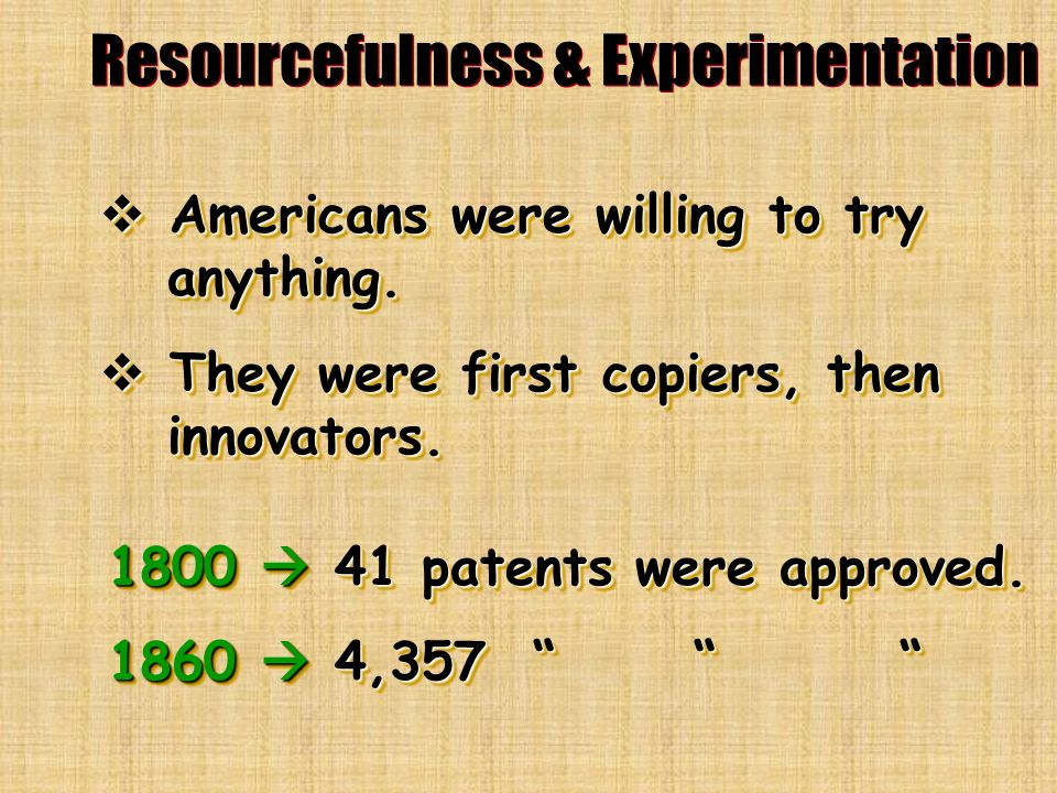 Resourcefulness & Experimentation Americans were willing to try anything. Americans were willing to try anything. They were first copiers, then innova