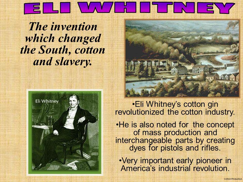 Eli Whitneys cotton gin revolutionized the cotton industry.
