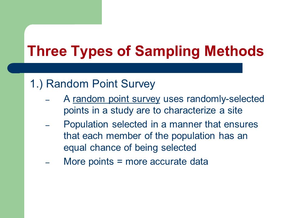 Three Types of Sampling Methods 2.) Quadrat Survey – A quadrat is a plot of a fixed size in which density of objects can be measured – Plots usually circular or Squared – Main goal is that scientists want to know the number of objects per unit area (density)
