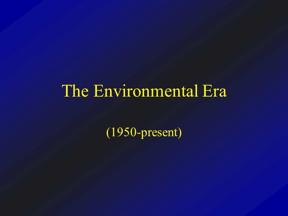 The Environmental Era (1950-present)