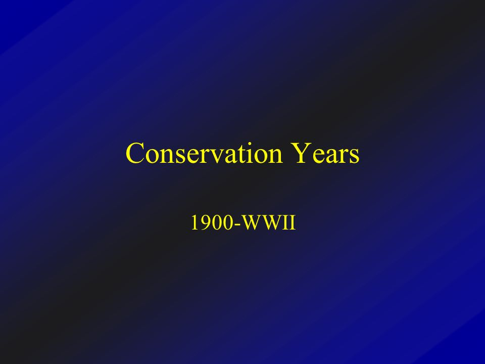 Conservation Years 1900-WWII