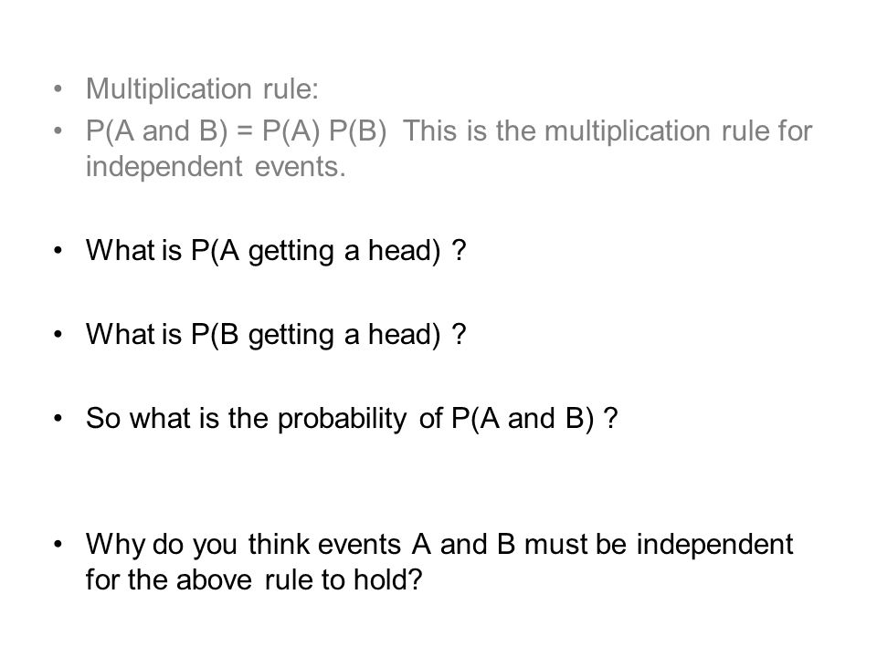 Multiplication rule: P(A and B) = P(A) P(B) This is the multiplication rule for independent events.