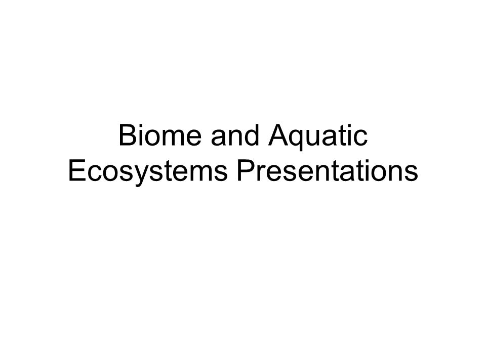 Biome and Aquatic Ecosystems Presentations
