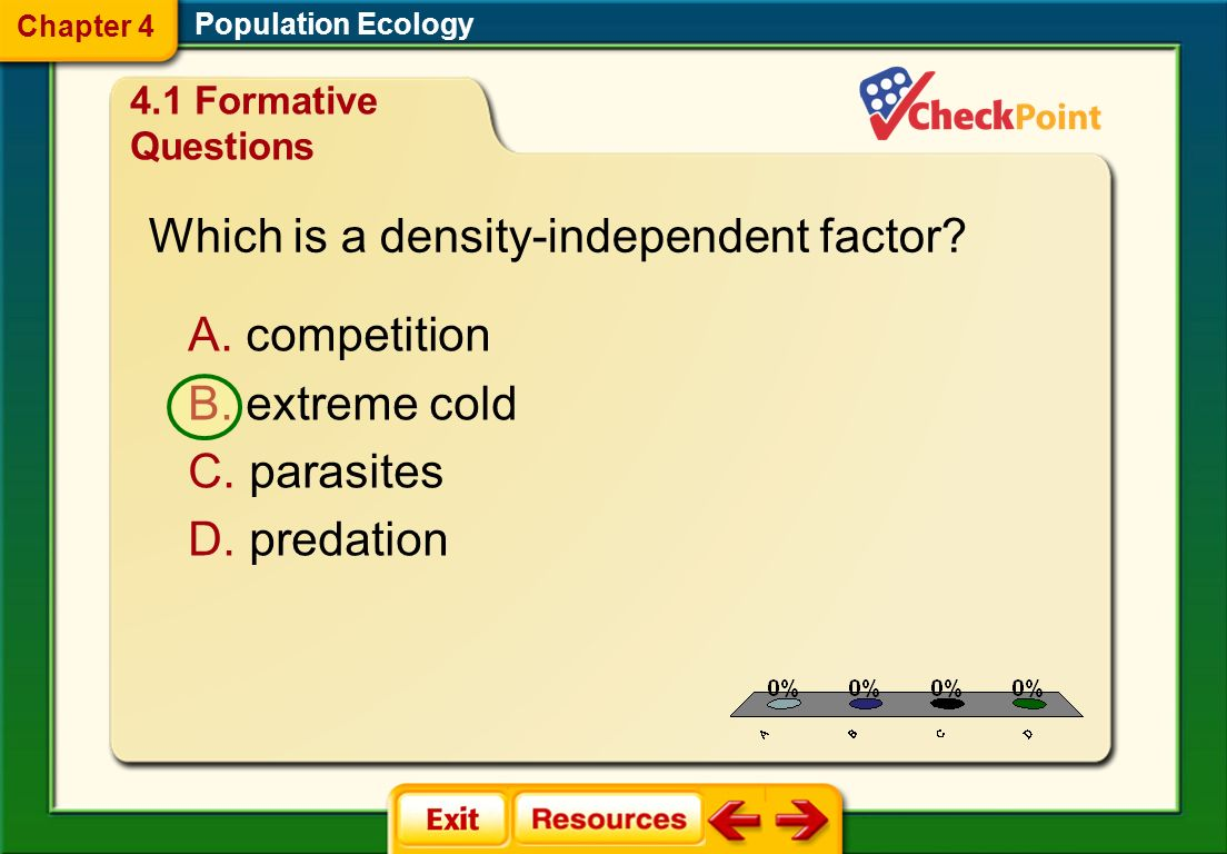 1.A 2.B 3.C 4.D FQ 1 Population Ecology Chapter 4 A. disease B. fire C. flooding D. weather 4.1 Formative Questions Which is a density-dependent facto