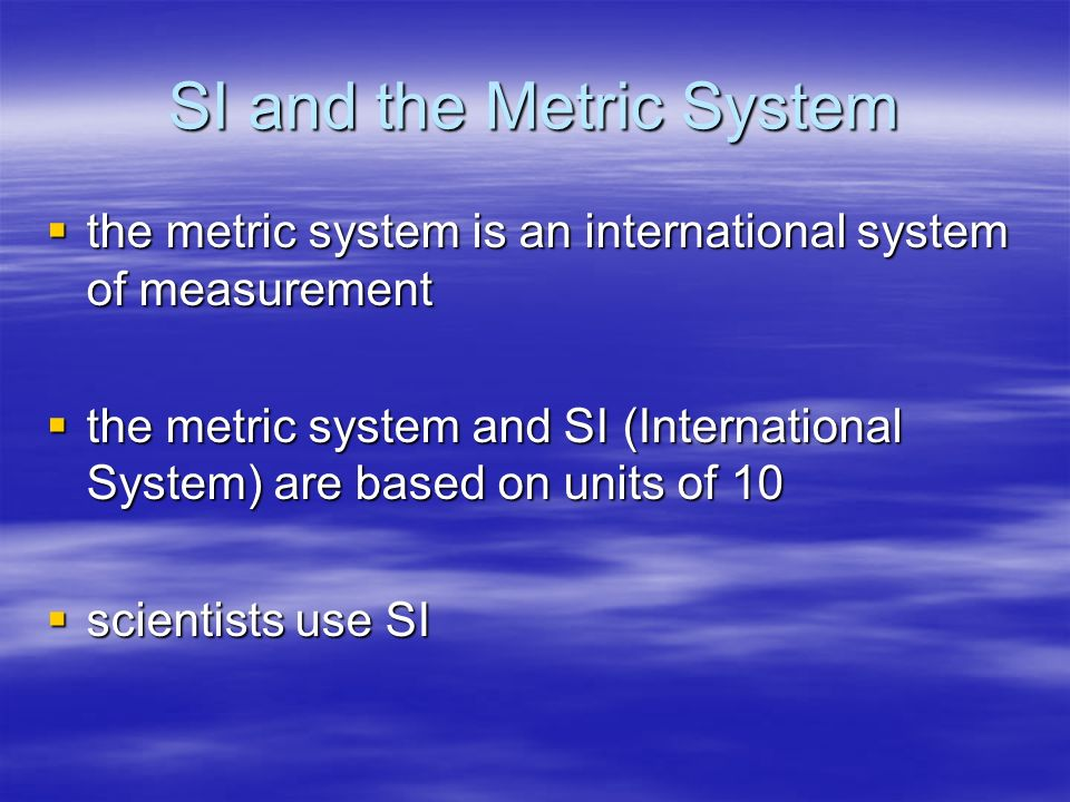 SI and the Metric System the metric system is an international system of measurement the metric system is an international system of measurement the m