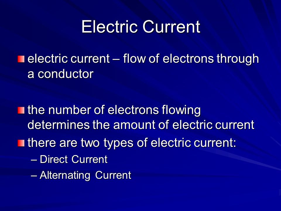 Electric Current electric current – flow of electrons through a conductor the number of electrons flowing determines the amount of electric current th