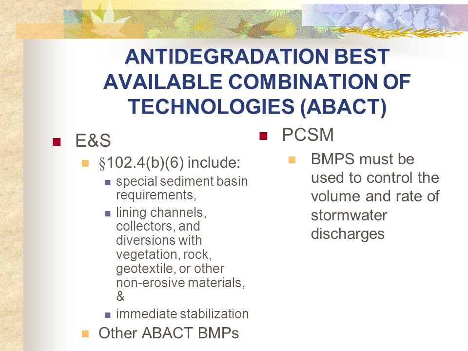 ANTIDEGRADATION BEST AVAILABLE COMBINATION OF TECHNOLOGIES (ABACT) E&S §102.4(b)(6) include: special sediment basin requirements, lining channels, col