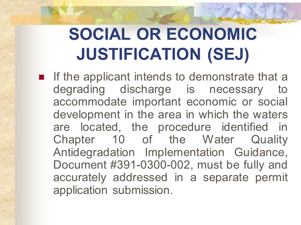 SOCIAL OR ECONOMIC JUSTIFICATION (SEJ) If the applicant intends to demonstrate that a degrading discharge is necessary to accommodate important econom