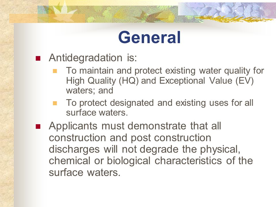 General Antidegradation is: To maintain and protect existing water quality for High Quality (HQ) and Exceptional Value (EV) waters; and To protect des