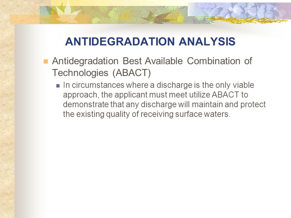 ANTIDEGRADATION ANALYSIS Antidegradation Best Available Combination of Technologies (ABACT) In circumstances where a discharge is the only viable appr