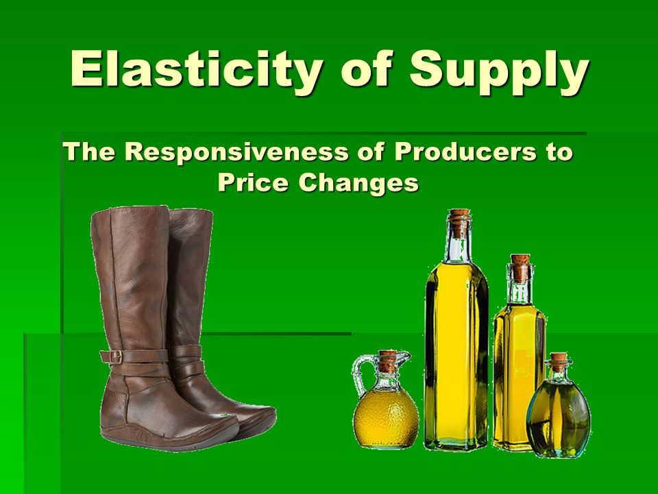 Elasticity of Supply The Responsiveness of Producers to Price Changes