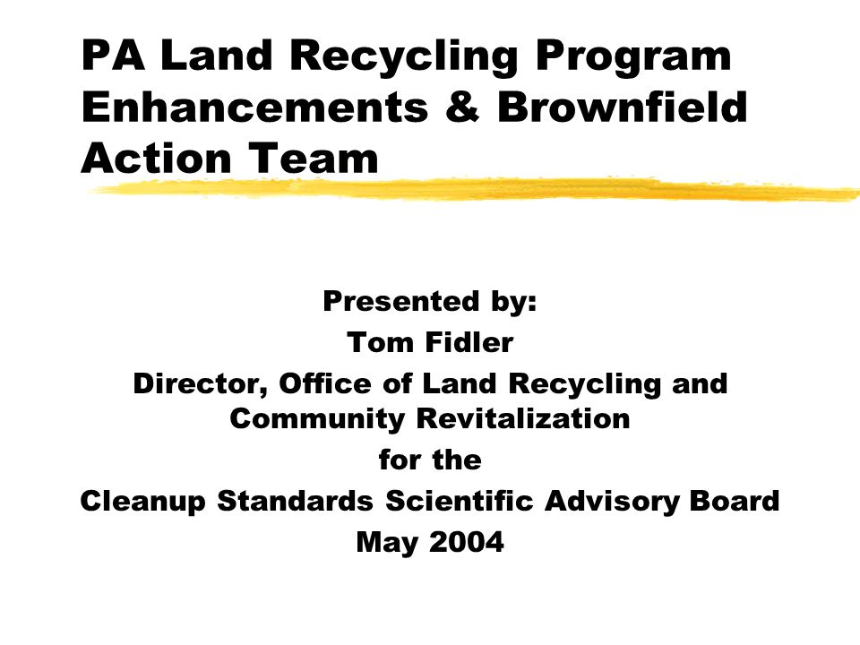 Land Recycling Program Statistics z To date, over 1,500 properties remediated z Over 830 site recycling projects underway z $63.5M dedicated to Land Recycling projects