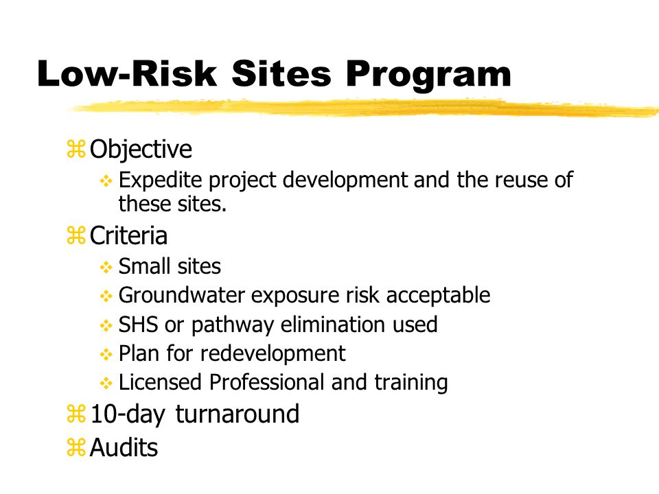 Low-Risk Sites Program zObjective Expedite project development and the reuse of these sites.