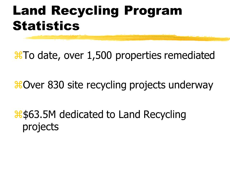 Reporting Requirements z Reporting Requirements Current requirements imply recent spills/releases related to water Immediate notification to DEP Notify downstream users Cleanup within 15 days Historic releases are reported with submissions under the Land Recycling Program process