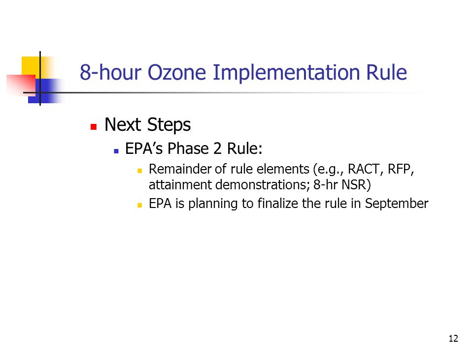 12 8-hour Ozone Implementation Rule Next Steps EPAs Phase 2 Rule: Remainder of rule elements (e.g., RACT, RFP, attainment demonstrations; 8-hr NSR) EPA is planning to finalize the rule in September