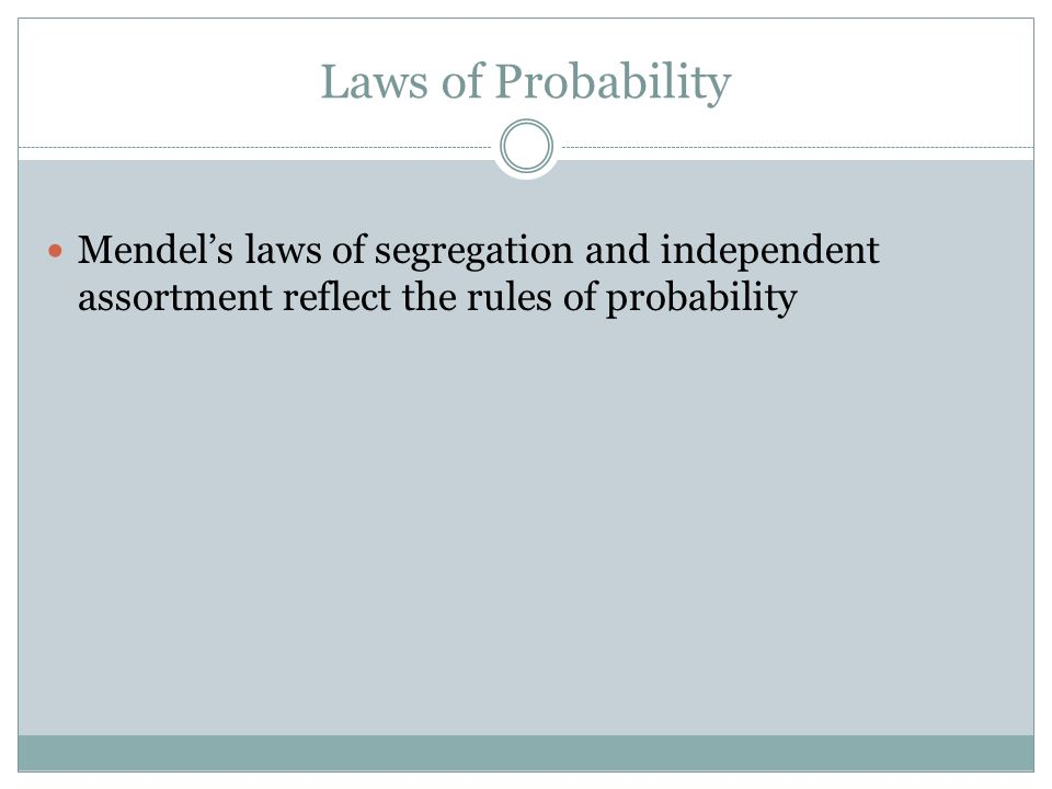Laws of Probability Mendels laws of segregation and independent assortment reflect the rules of probability