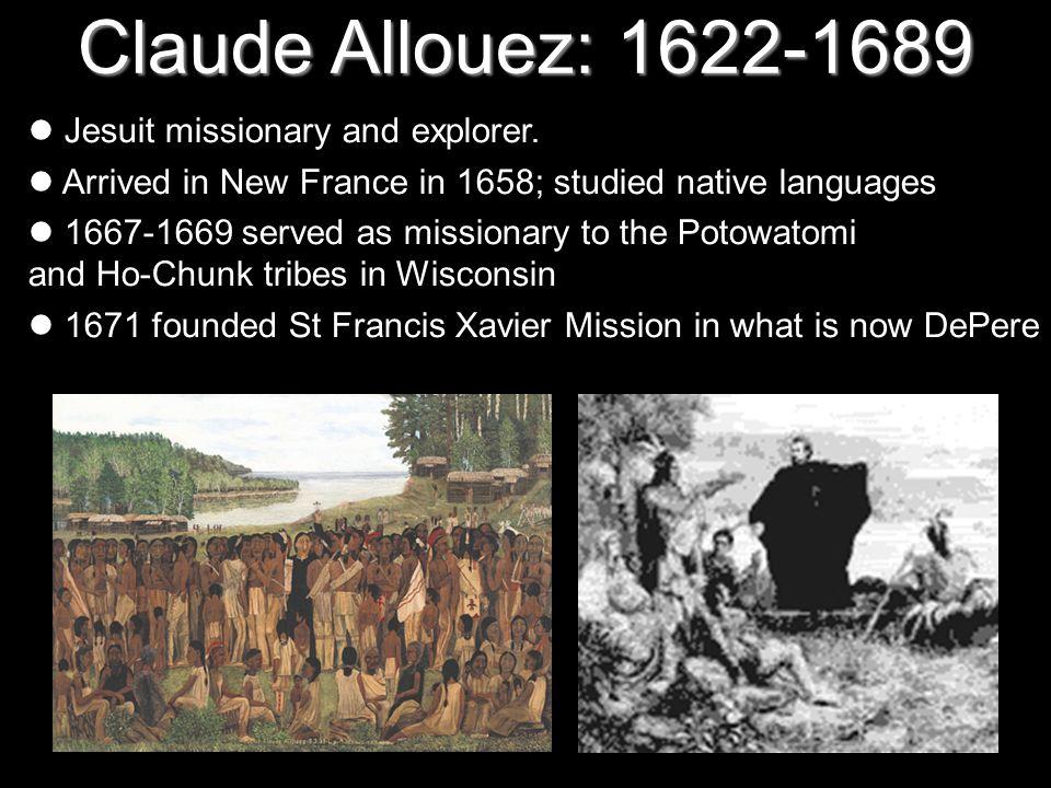 Claude Allouez: 1622-1689 Jesuit missionary and explorer.