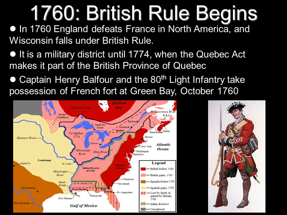 1760: British Rule Begins In 1760 England defeats France in North America, and Wisconsin falls under British Rule.