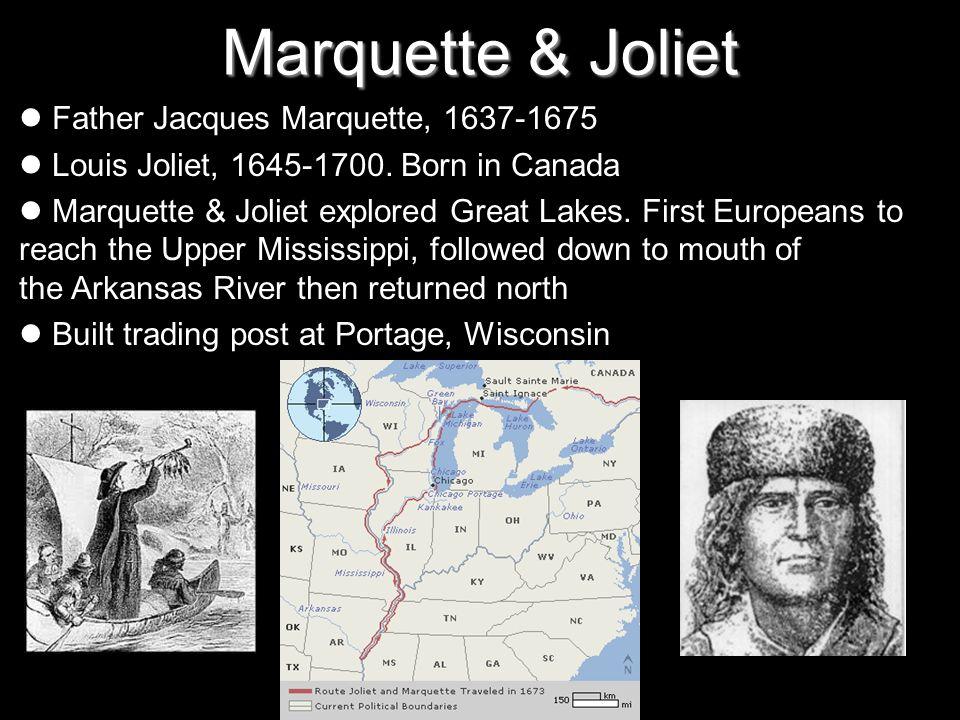 Marquette & Joliet Father Jacques Marquette, 1637-1675 Louis Joliet, 1645-1700.