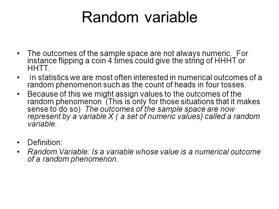 Random variable The outcomes of the sample space are not always numeric.