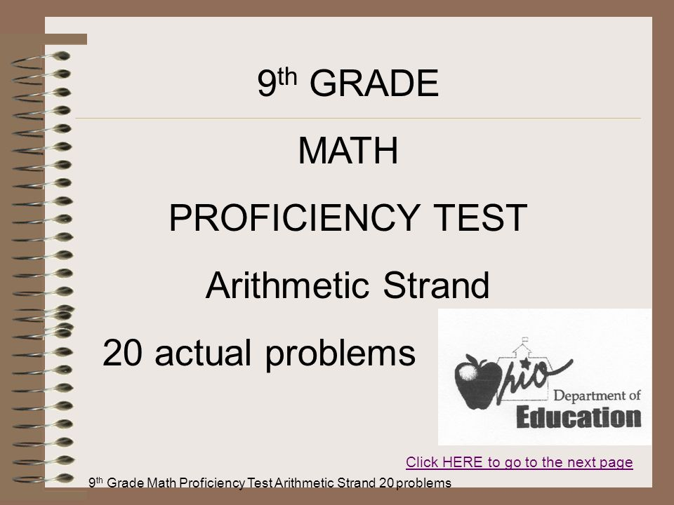 9 th Grade Math Proficiency Test Arithmetic Strand 20 problems 9 th GRADE MATH PROFICIENCY TEST Arithmetic Strand 20 actual problems Click HERE to go