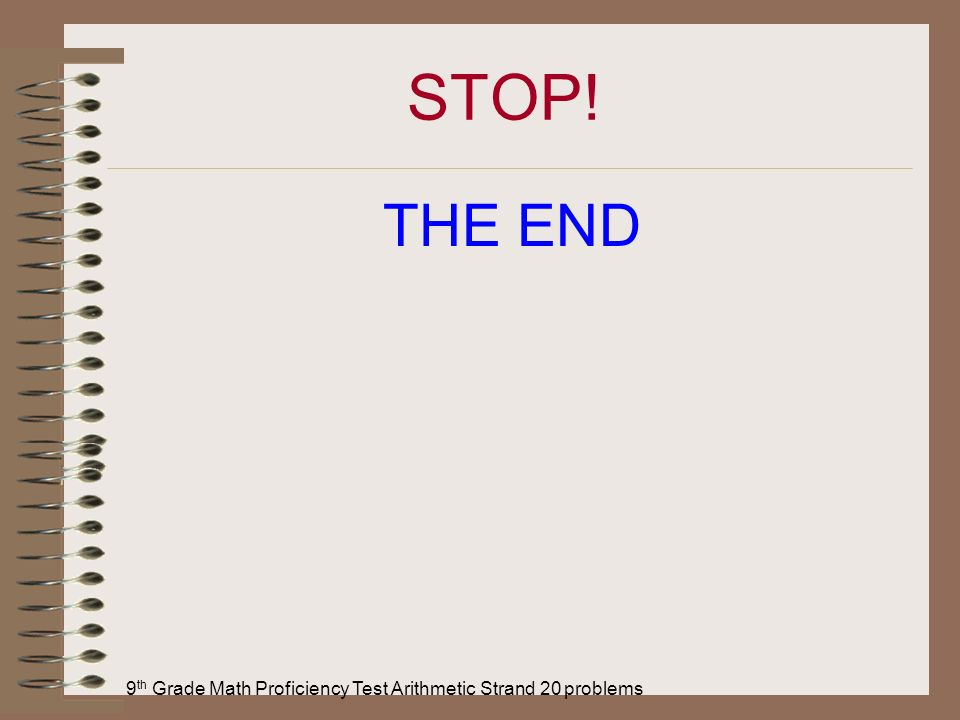 9 th Grade Math Proficiency Test Arithmetic Strand 20 problems STOP! THE END