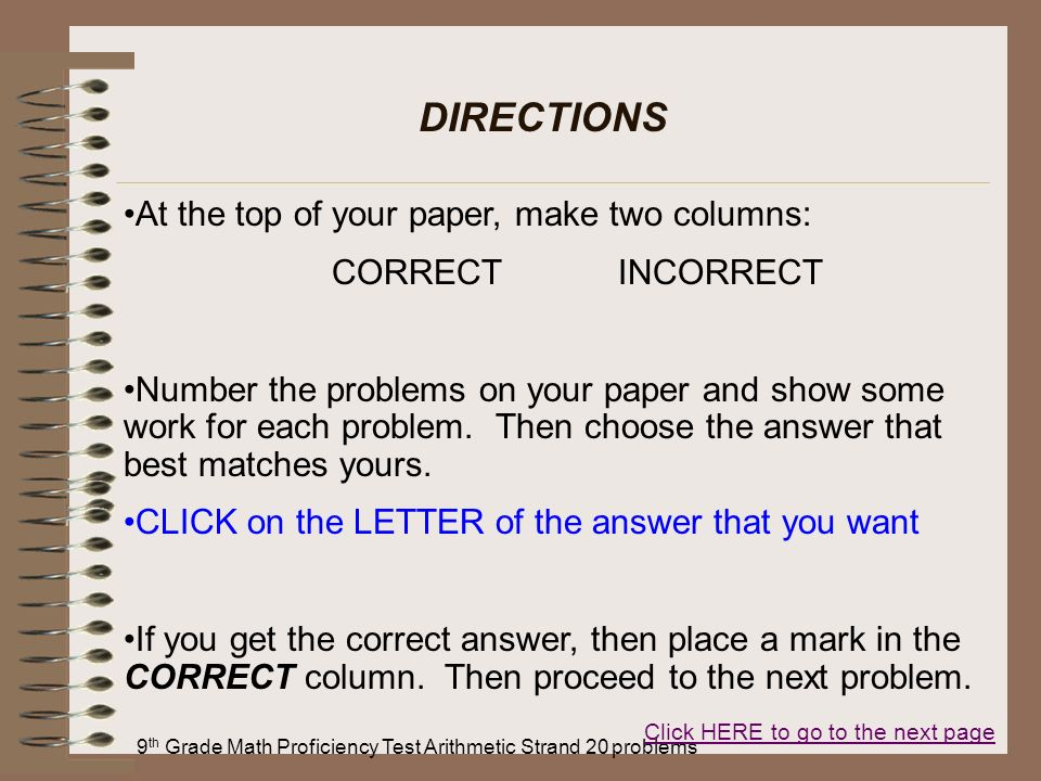 9 th Grade Math Proficiency Test Arithmetic Strand 20 problems DIRECTIONS At the top of your paper, make two columns: CORRECT INCORRECT Number the pro