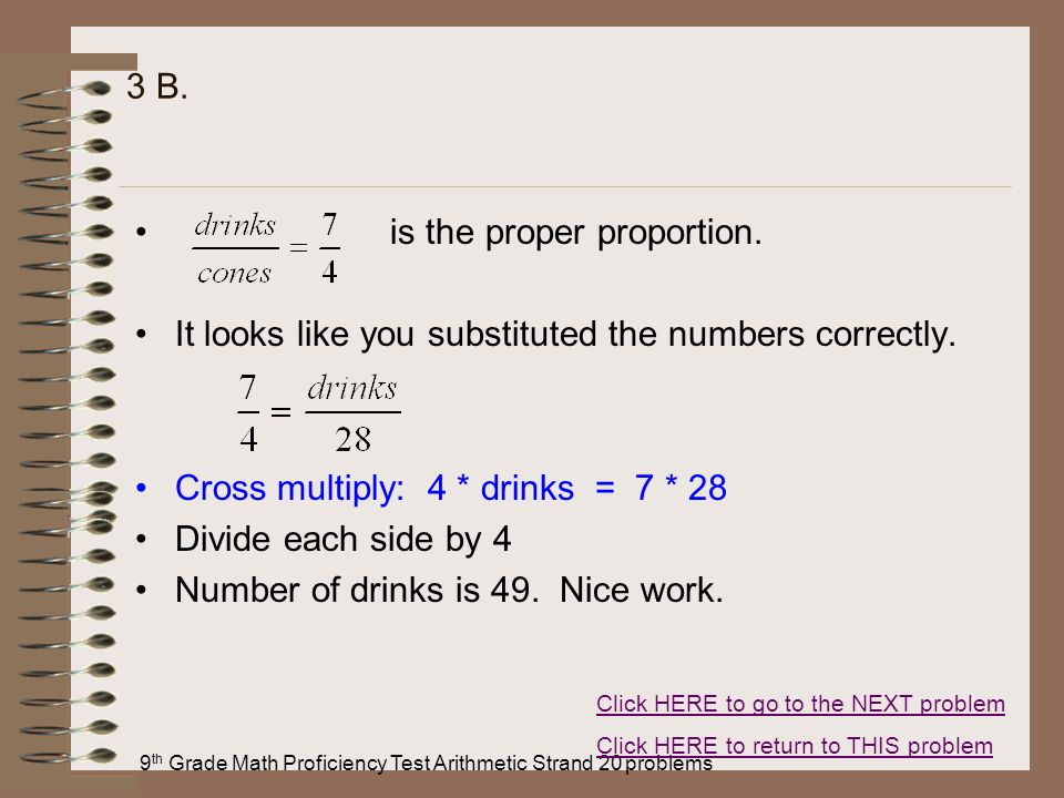 9 th Grade Math Proficiency Test Arithmetic Strand 20 problems 3 B. is the proper proportion. It looks like you substituted the numbers correctly. Cro