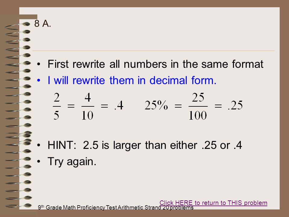 9 th Grade Math Proficiency Test Arithmetic Strand 20 problems 8 A. First rewrite all numbers in the same format I will rewrite them in decimal form.