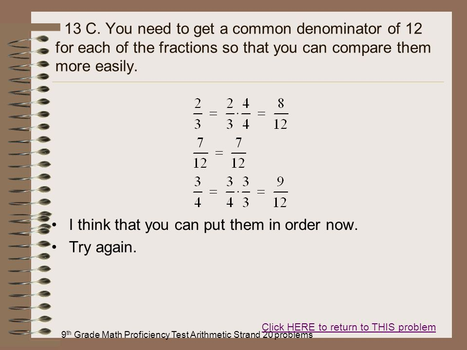 9 th Grade Math Proficiency Test Arithmetic Strand 20 problems 13 C. You need to get a common denominator of 12 for each of the fractions so that you
