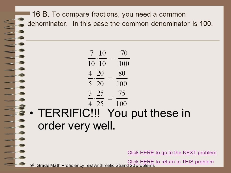 9 th Grade Math Proficiency Test Arithmetic Strand 20 problems 16 B. To compare fractions, you need a common denominator. In this case the common deno