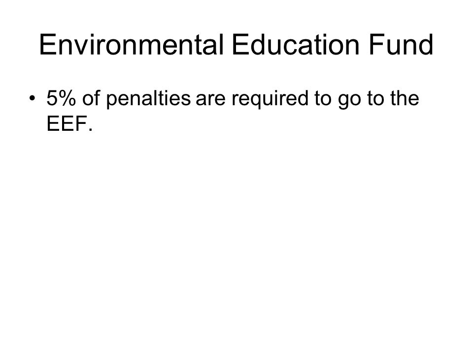 Environmental Education Fund 5% of penalties are required to go to the EEF.