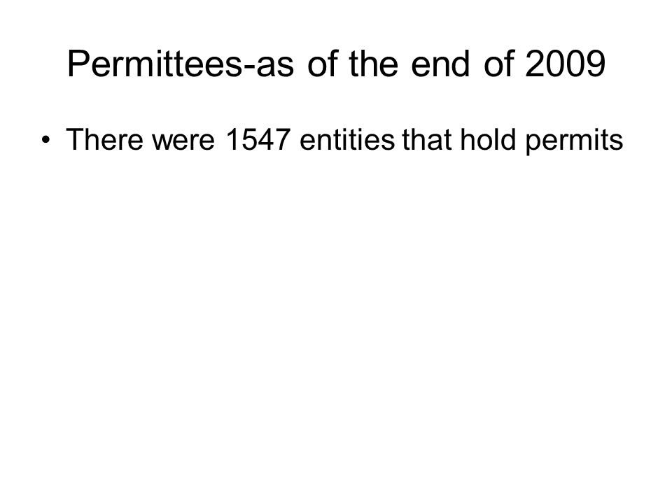 Permittees-as of the end of 2009 There were 1547 entities that hold permits